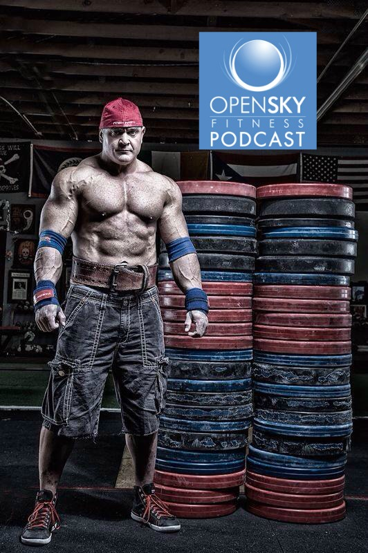 Ep. 47: Mark Bell: Bad Ass Power Lifter - Open Sky Fitness