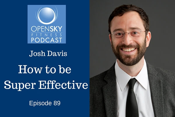 Dr. Josh Davis- How to Be Super Effective, Two Awesome Hours