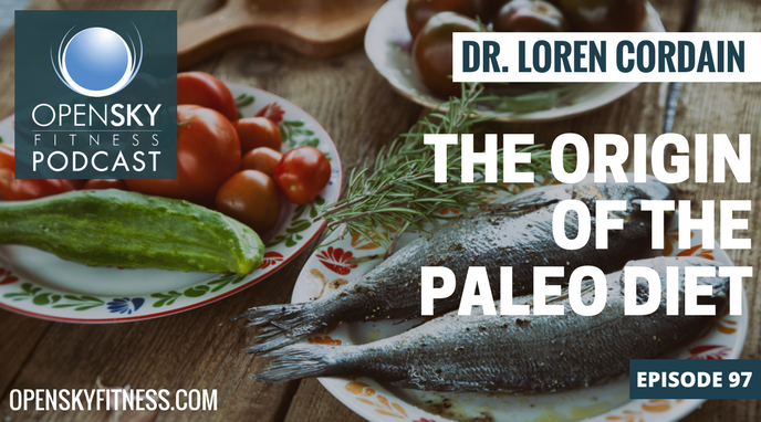 Dr. Loren Cordain: The Origin of the Paleo Diet-Ep. 97 The Open Sky Fitness Podcast Rob Dionne