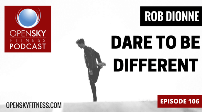 Open Sky Fitness Podcast Dare to Be Different-Ep. 106