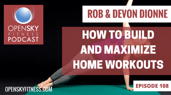 Open Sky Fitness Podcast How to Build and Maximize Home Workouts-ep. 108
