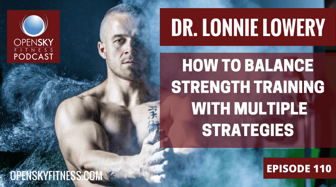 Dr. Lonnie Lowery: How to Balance Strength Training with Multiple Strategies-ep. 110