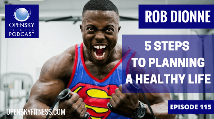 5 steps to planning a healthy life open sky fitness podcast rob dionne
