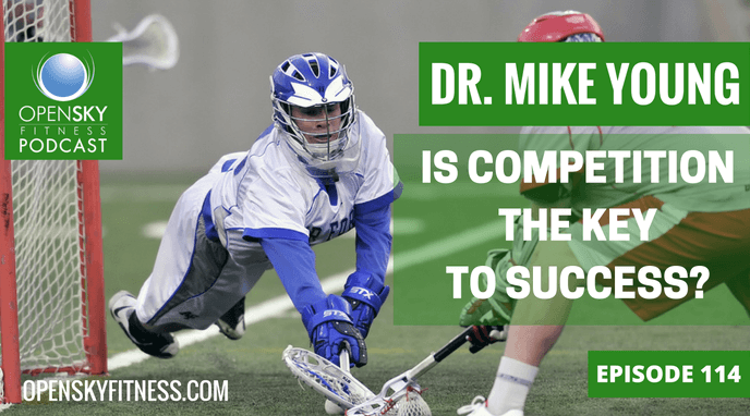 Dr. Mike Young: Is Competition the Key to Success? Open Sky Fitness