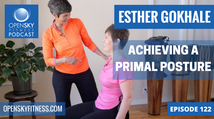 Esther Gokhale: Achieving a Primal Posture- Ep 122