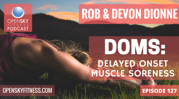 DOMS Delayed Onset Muscle Soreness Open Sky Fitness Podcast Rob Dionne Devon Dionne