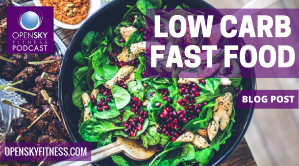 Low Carb Fast Food Open Sky Fitness Podcast