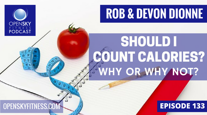 Should I Count Calories? Why or Why Not? Open Sky Fitness Podcast