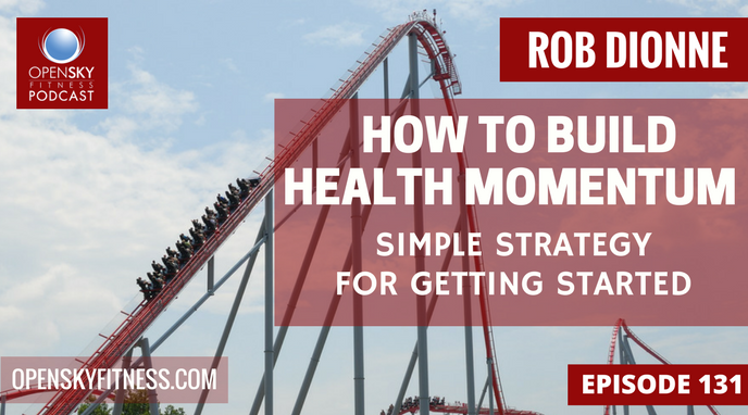 How to Build Health Momentum: Simple Strategy For Getting Started Open Sky Fitness Podcast
