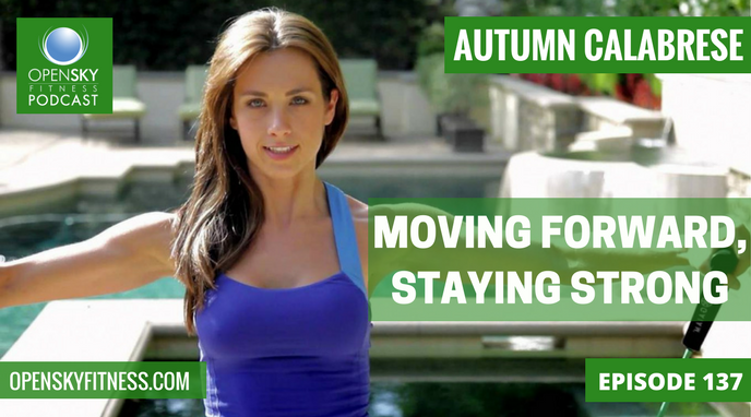 Autumn Calabrese Moving Forward and Staying Strong Open Sky Fitness Podcast Rob Dionne