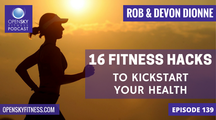 16 Fitness Habits to Kickstart Your Health Open Sky Fitness Rob Dionne Devon Dionne