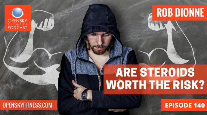 Are Steroids Worth The Risk? - Ep 140 Open Sky Fitness Podcast Rob Dionne