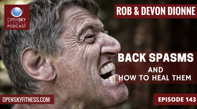 Back Spasms and How to Heal Them - Ep 143 Open Sky Fitness Rob Dionne Devon Dionne