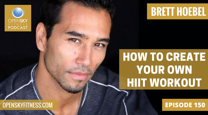 Brett Hoebel How to Create Your Own HIIT Workout - Ep. 150 Open Sky Fitness Podcast