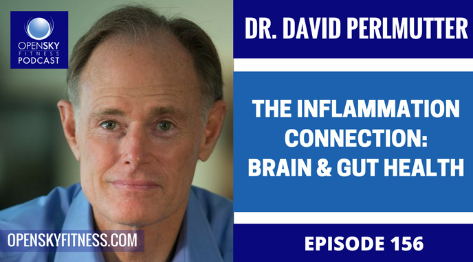 Dr. David Perlmutter: The Inflammation Connection: Brain and Gut Health - Ep. 156 OPEN SKY FITNESS PODCAST ROB DIONNE