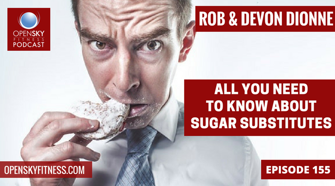 All You Need To Know About Sugar Substitutes - Ep. 155 OPEN SKY FITNESS PODCAST