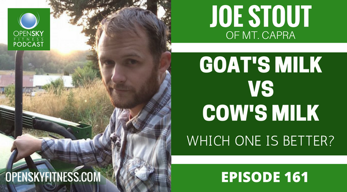 Joe Stout - Goat's Milk vs Cow's Milk: Which Is Better? - Ep. 161 OPEN SKY FITNESS PODCAST ROB DIONNE
