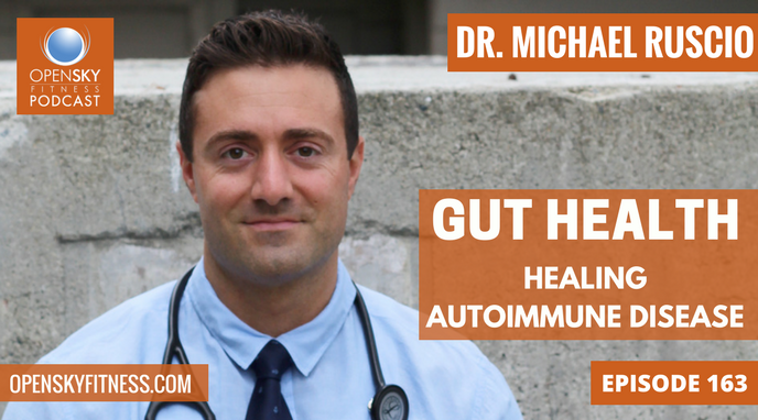 Dr. Michael Ruscio: Gut Health: Healing Autoimmune Disease - Ep 163 OPEN SKY FITNESS PODCAST