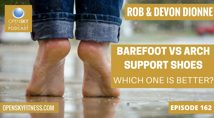 Barefoot vs Arch Support Shoes: Which is Better? - Ep. 162 OPEN SKY FITNESS PODCAST