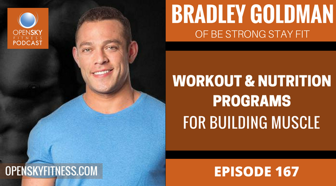 Bradley Goldman- Workout and Nutrition Programs for Building Muscle - Ep. 167 OPEN SKY FITNESS PODCAST (2)