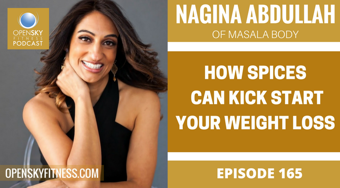 Nagina Abdullah: How Spices Can Kick Start Your Weight Loss - Ep. 165 OPEN SKY FITNESS PODCAST