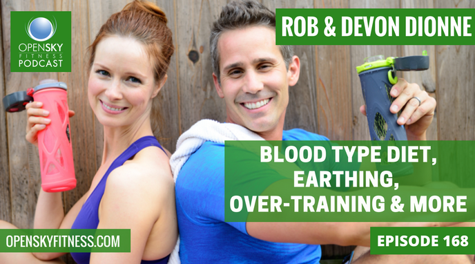 Blood Type Diet, Earthing, Over-Training & More - Ep. 168 OPEN SKY FITNESS PODCAST