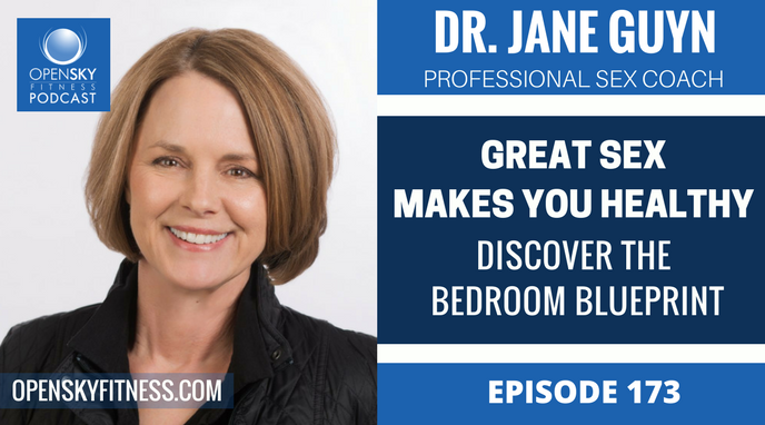 Dr. Jane Guyn- Great Sex Makes You Healthy- Discover the Bedroom Blueprint - Ep. 173 OPEN SKY FITNESS PODCAST