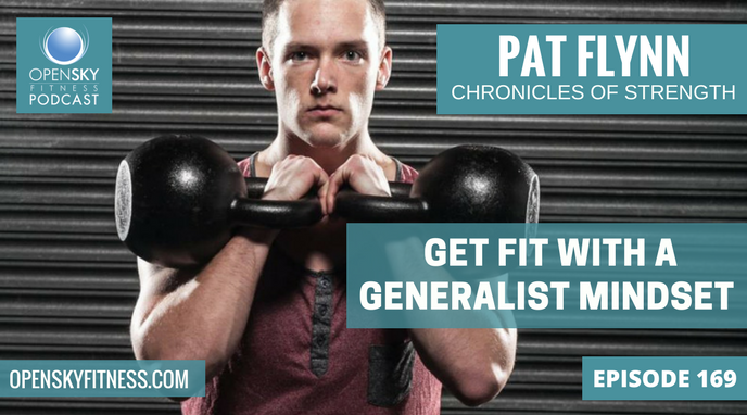 Pat Flynn: Get Fit with a Generalist Mindset - Ep. 169 OPEN SKY FITNESS