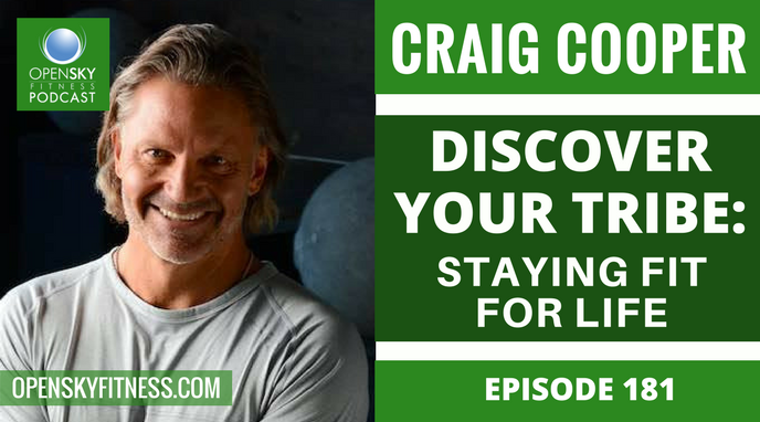 Craig Cooper_ Discover Your Tribe - Staying Fit For Life _ Episode 181 OPEN SKY FITNESS PODCAST