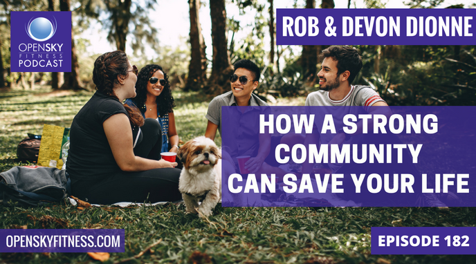 How a Strong Community Can Save Your Life - Episode 182 OPEN SKY FITNESS PODCAST