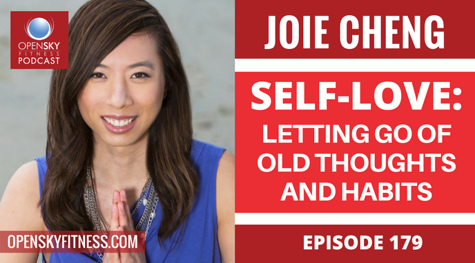 Joie Cheng: Self-Love: Letting Go of Old Thoughts and Habits - Ep. 179 OPEN SKY FITNESS PODCAST
