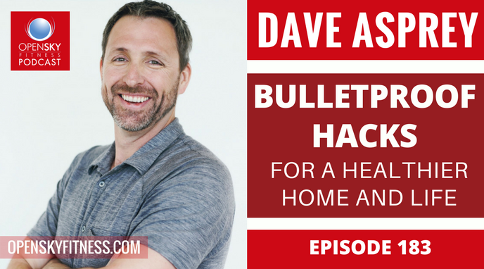 Dave Asprey_ Bulletproof Hacks for a Healthier Home and Life - Ep. 183 OPEN SKY FITNESS PODCAST