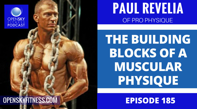 Paul Revelia_ The Building Blocks of a Muscular Physique - Ep. 185 OPEN SKY FITNESS PODCAST
