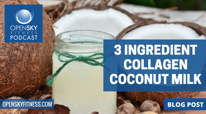 3 INGREDIENT COLLAGEN COCONUT MILK OPEN SKY FITNESS BLOG POST
