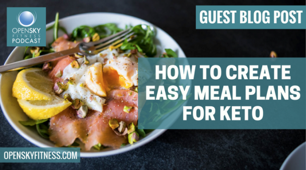 How to Create Easy Meal Plans for Keto OPEN SKY FITNESS