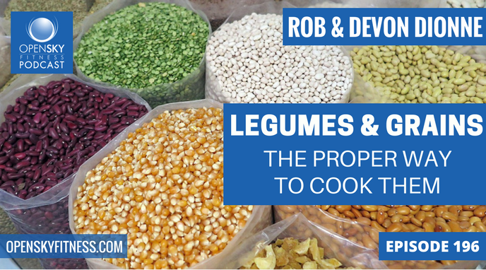 Legumes and Grains_ The Proper Way to Cook Them - Ep. 196 OPEN SKY FITNESS PODCAST