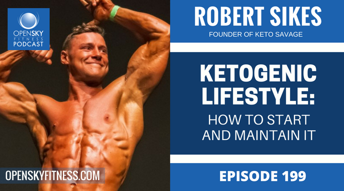 Robert Sikes_ Ketogenic Lifestyle - How to Start and Maintain It - Ep. 199 OPEN SKY FITNESS PODCAST