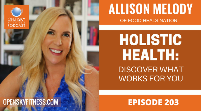 Holistic Health_ Discover What Works For You with Allison Melody - Ep. 203 OPEN SKY FITNESS PODCAST