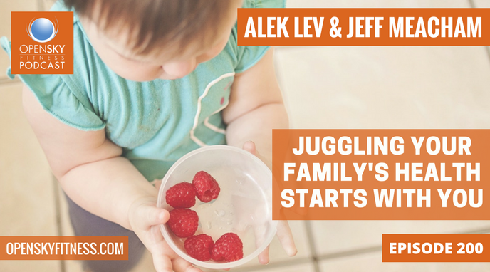 Juggling Your Family's Health Starts With You - Jeff Meacham & Alek Lev with Jeff Meacham & Alek Lev OPEN SKY FITNESS EPISODE 200