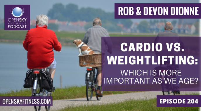 Cardio vs. Lifting - Which Is More Important As We Age_ - Ep. 204 OPEN SKY FITNESS PODCAST (1)