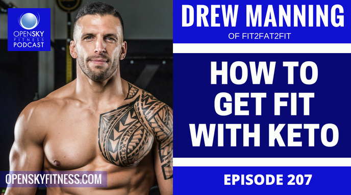 How To Get Fit With Keto_ Drew Manning - Ep. 207 OPEN SKY FITNESS PODCAST