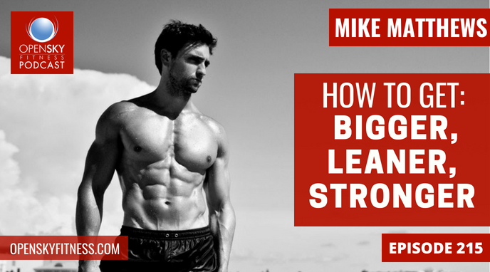 How To Get BIGGER, LEANER, STRONGER With Mike Matthews - Ep. 215