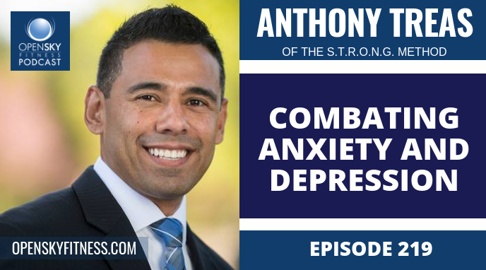 Combating Anxiety & Depression with Anthony Treas - Ep. 219 OPEN SKY FITNESS PODCAST ROB DIONNE