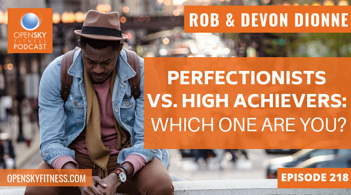 Perfectionists vs. High Achievers_ Which One Are You_ - Ep. 218 OPEN SKY FITNESS PODCAST