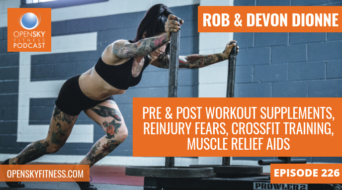 Pre & Post Workout Supplements, Reinjury Fears, CrossFit Training, Muscle Relief Aids - Ep. 226 OPEN SKY FITNESS PODCAST
