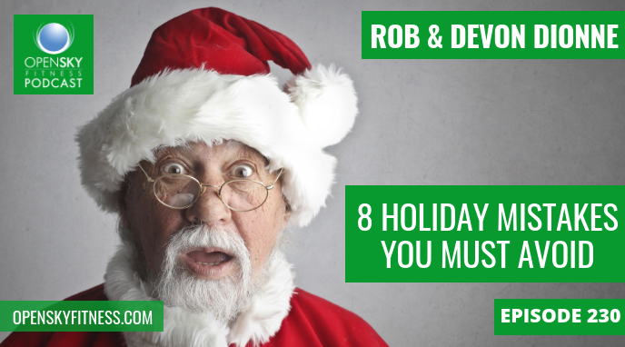 8 HOLIDAY MISTAKES YOU MUST AVOID ep 230 OPEN SKY FITNESS PODCAST ROB DIONNE DEVON DIONNE
