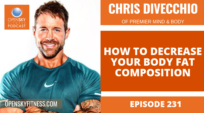 How to Decrease Your Body Fat Composition with Chris DiVecchio - Ep. 231 OPEN SKY FITNESS PODCAST