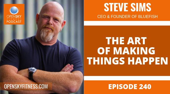 The Art of Making Things Happen_ Steve Sims - Ep. 240 OPEN SKY FITNESS PODCAST