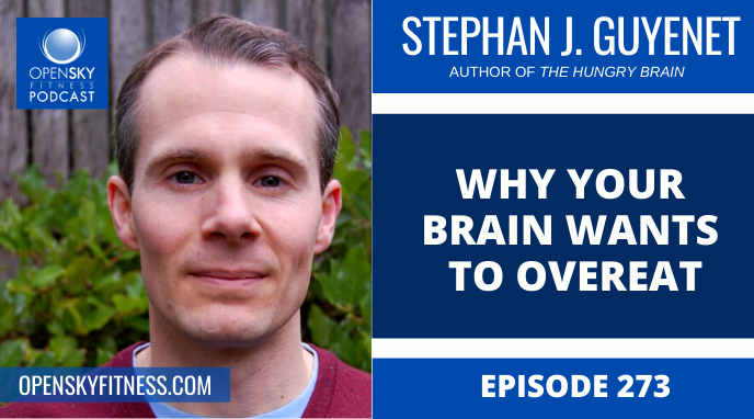 Why Your Brain Wants To Overeat with Stephan J. Guyenet - Ep. 273